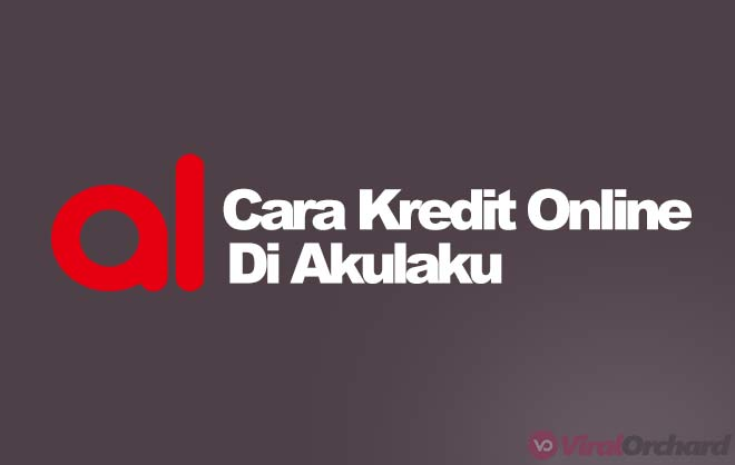 11 Cara Kredit Di Akulaku 2020 Tanpa Kartu Kredit Viralorchard