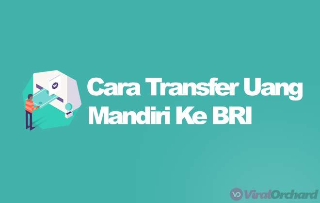Cara Transfer Mandiri Ke BRI