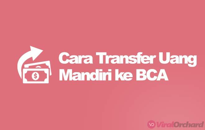 Cara Transfer Mandiri ke BCA