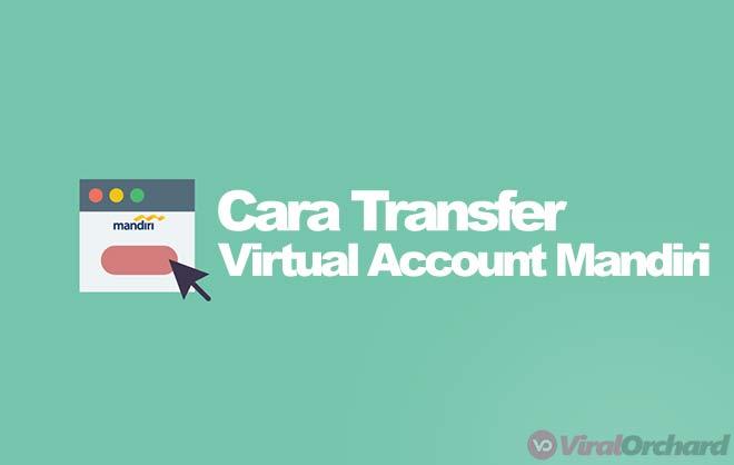 Cara Transfer Virtual Account Mandiri