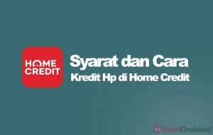 Syarat dan Cara Kredit Hp Di Home Credit