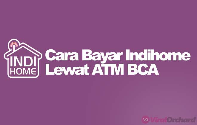 Cara Bayar Tagihan Indihome Lewat ATM BCA