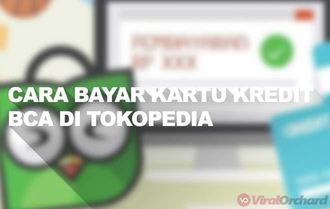 Cara Membayar Kartu Kredit BCA di Tokopedia