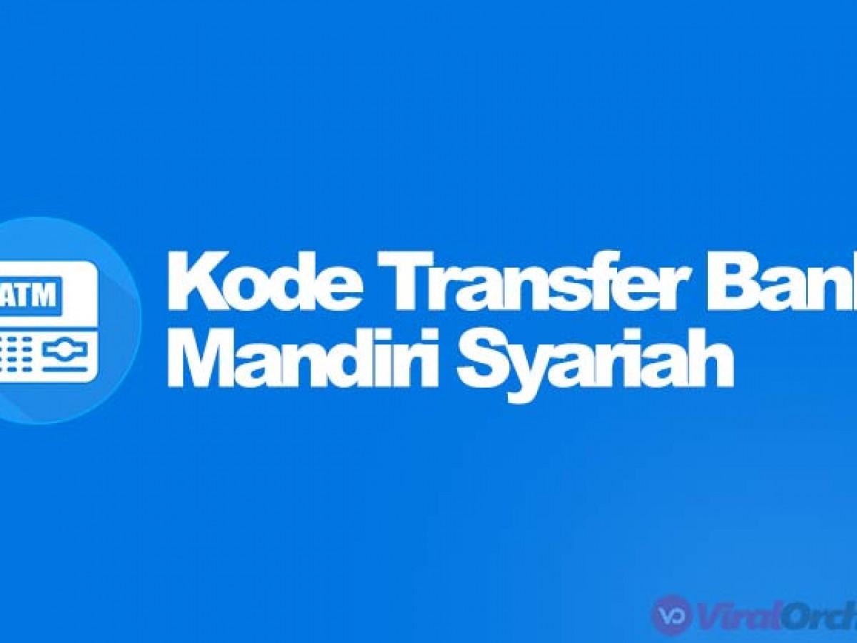 Kode Bank Mandiri Syariah 2020 Cara Dan Kode Transfer Viralorchard