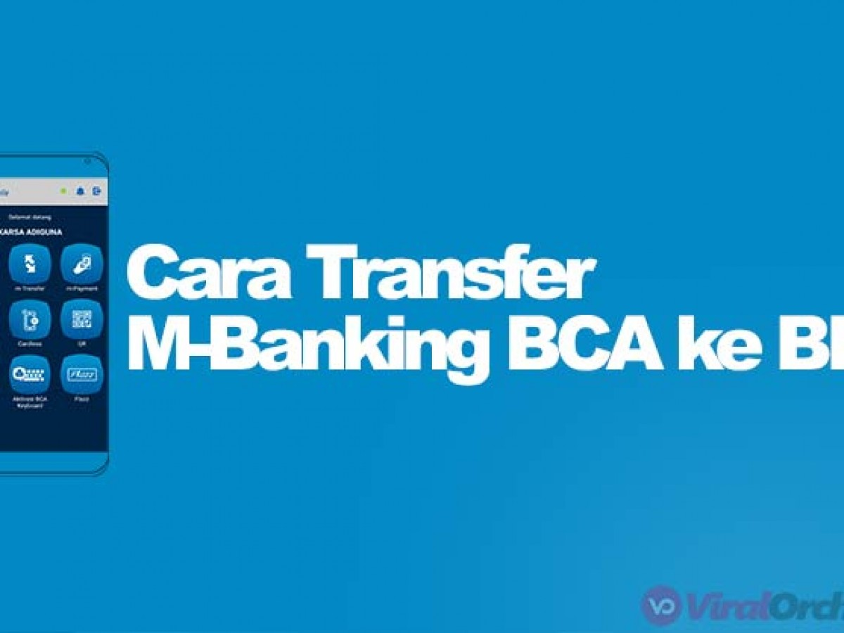 16 Cara Transfer M Banking Bca Ke Bri Via Bca Mobile Viralorchard