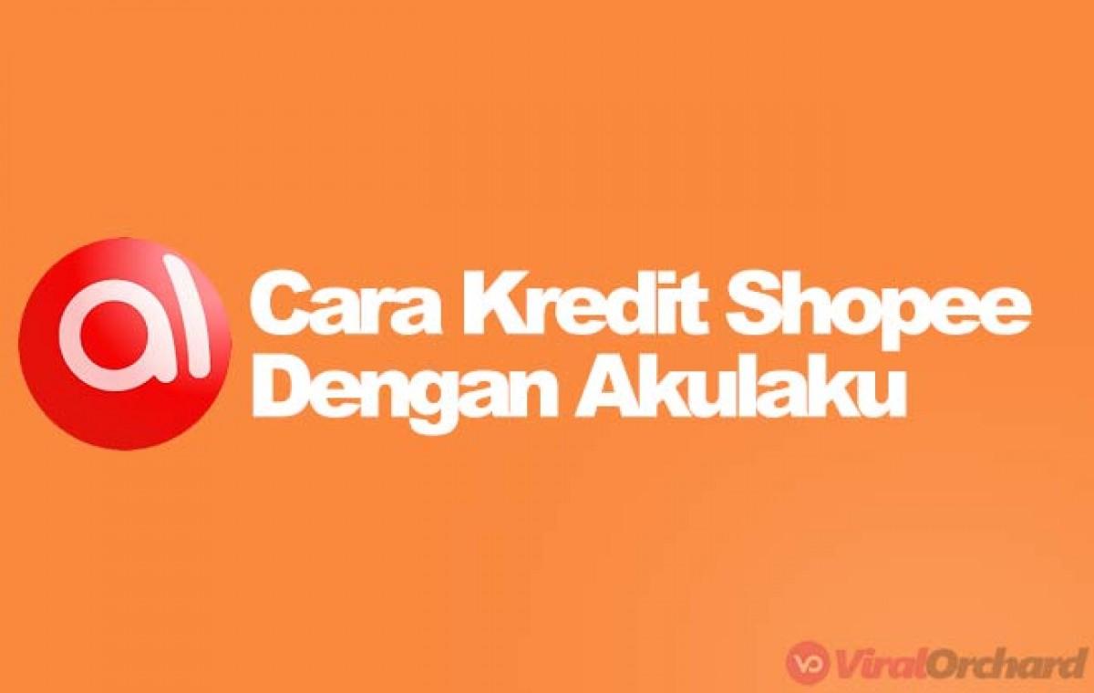 29 Cara Kredit Di Shopee Dengan Akulaku Syarat Cara Bayar