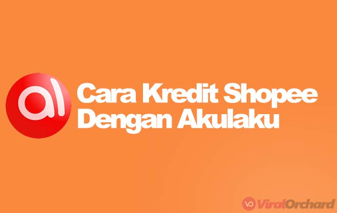 Cara Kredit di Shopee Dengan Akulaku