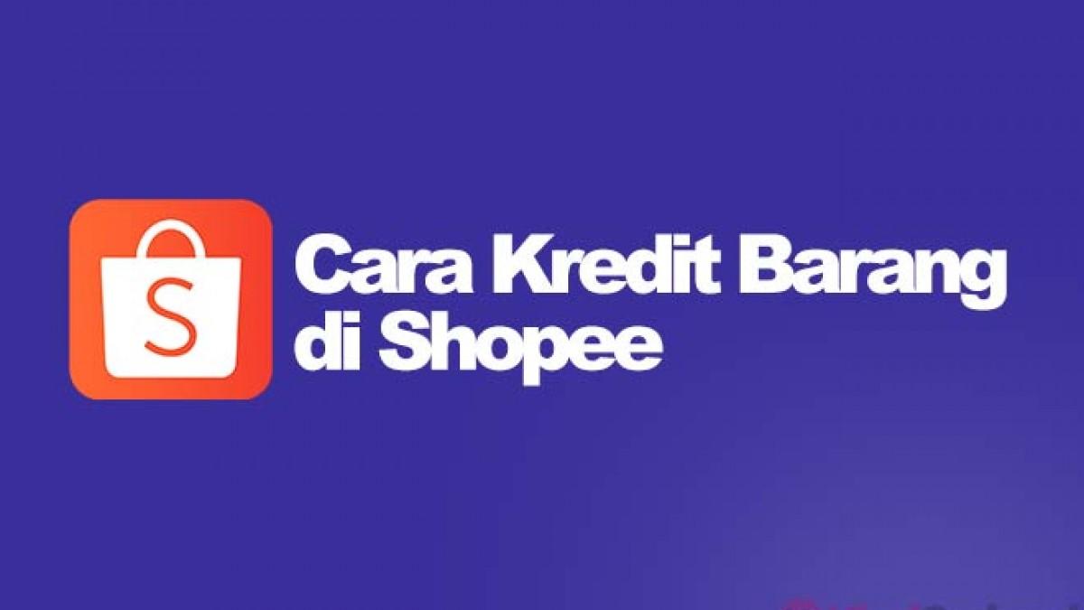 4 Cara Cicilan Di Shopee Kredit Tanpa Kartu Kredit Viralorchard