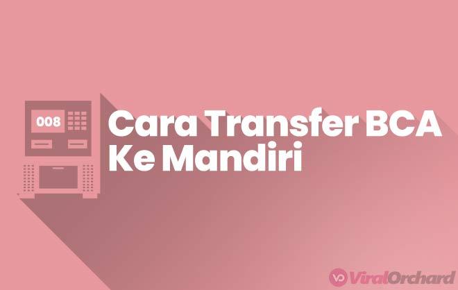 Cara Transfer BCA Ke Mandiri