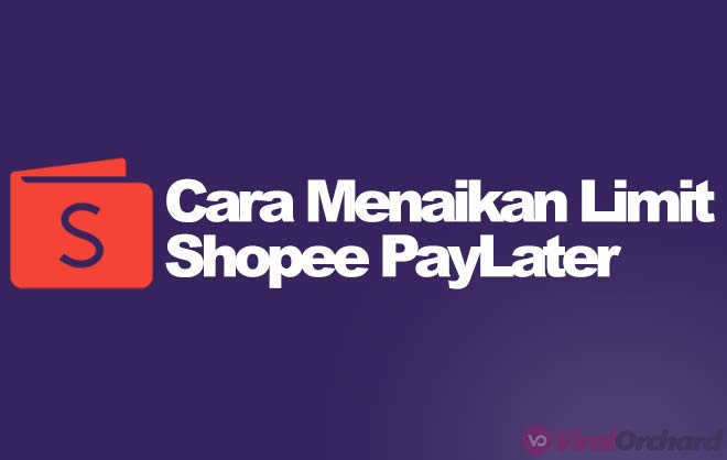 Cara Menaikan Limit Shopee Paylater