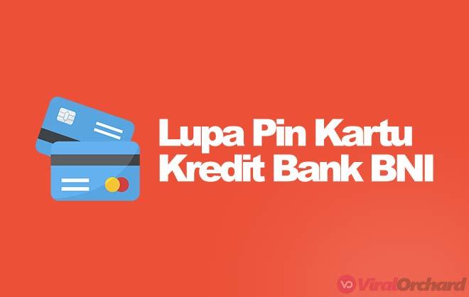 Cara Mengatasi Lupa PIN Kartu Kredit BNI