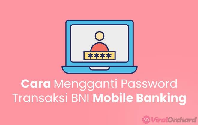 Cara Mengganti Password Transaksi BN Mobile Banking