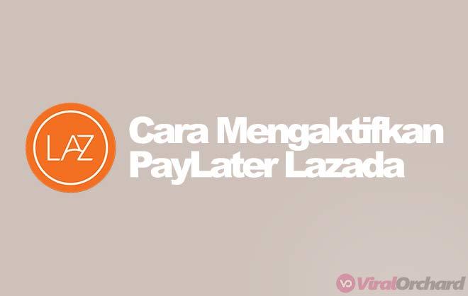 Cara Mengaktifkan PayLater Lazada
