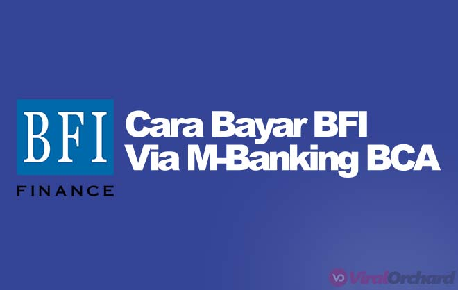 Cara Bayar Angsuran BFI Lewat M-Banking BCA
