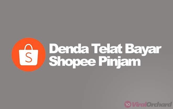 Denda Telat Bayar Shopee Pinjam