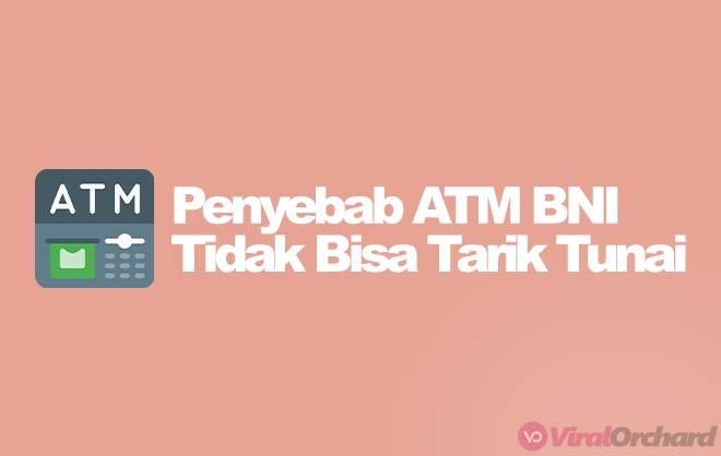 Penyebab Kenapa ATM BNI TIdak Bisa Tarik Tunai
