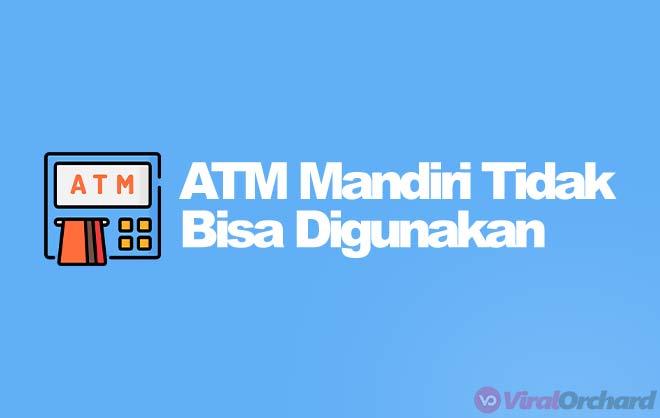 Penyebab Kenapa ATM Mandiri Tidak Bisa Digunakan