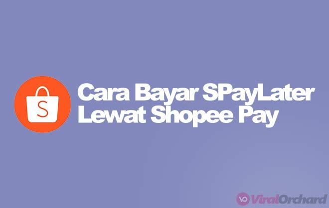 Cara Bayar Shopee PayLater Lewat ShopeePay
